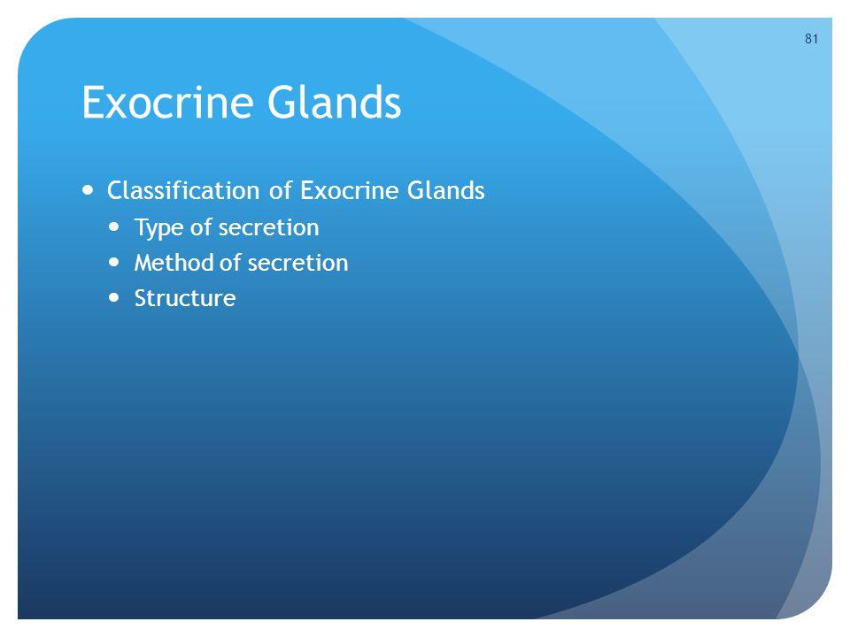 Exocrine Glands Classification of Exocrine Glands Type of secretion