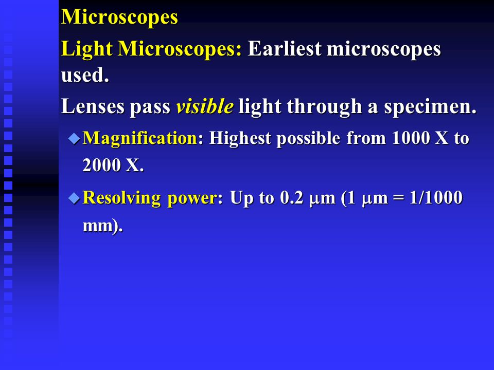 Light Microscopes: Earliest microscopes used.