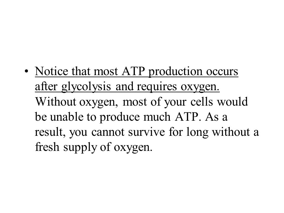 Notice that most ATP production occurs after glycolysis and requires oxygen.