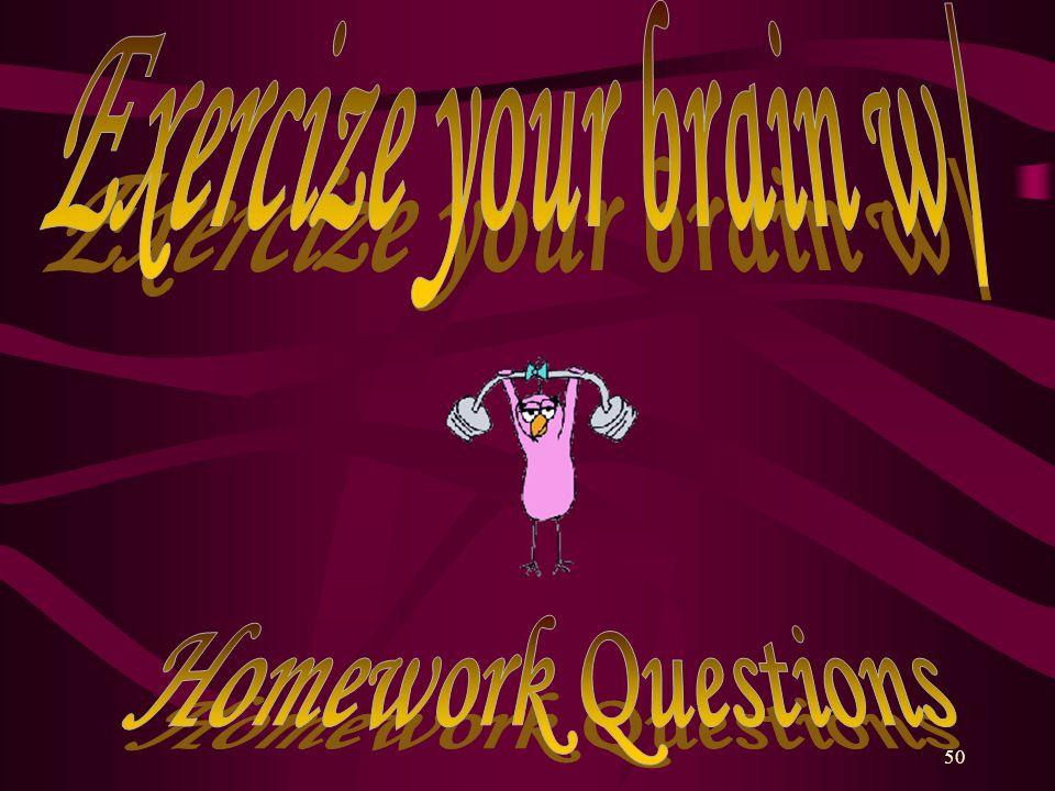 Exercize your brain w/ Homework Questions