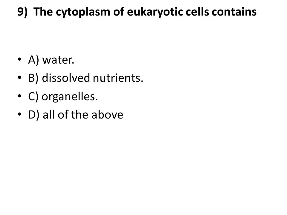 9) The cytoplasm of eukaryotic cells contains