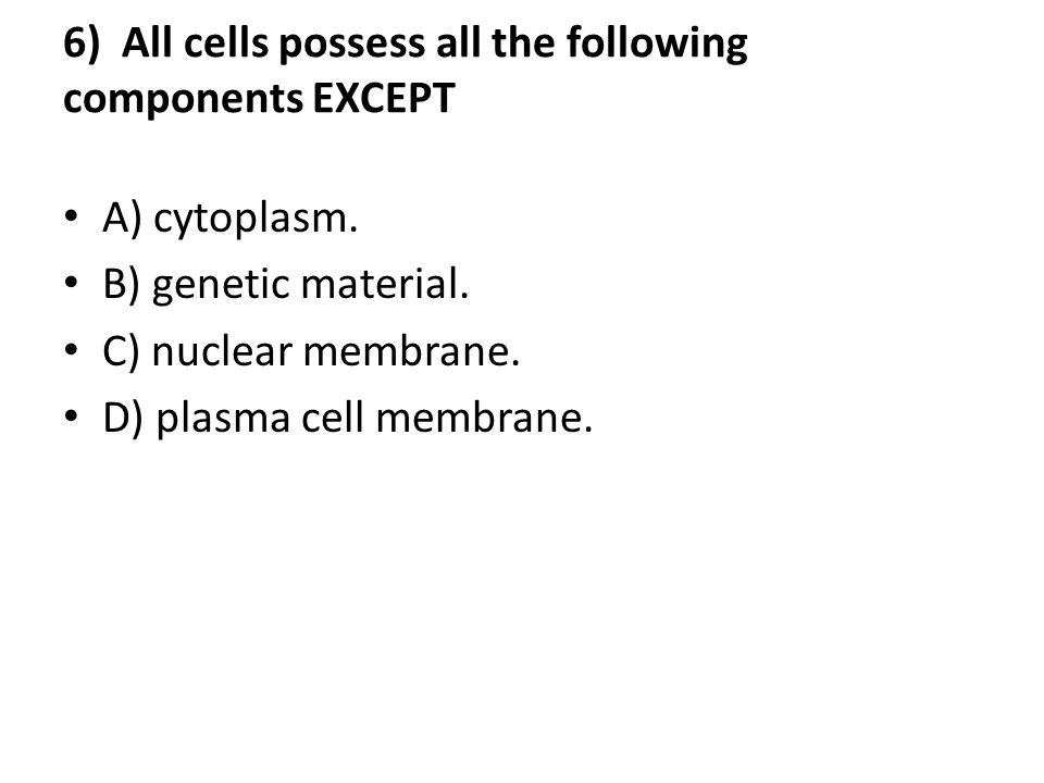 6) All cells possess all the following components EXCEPT