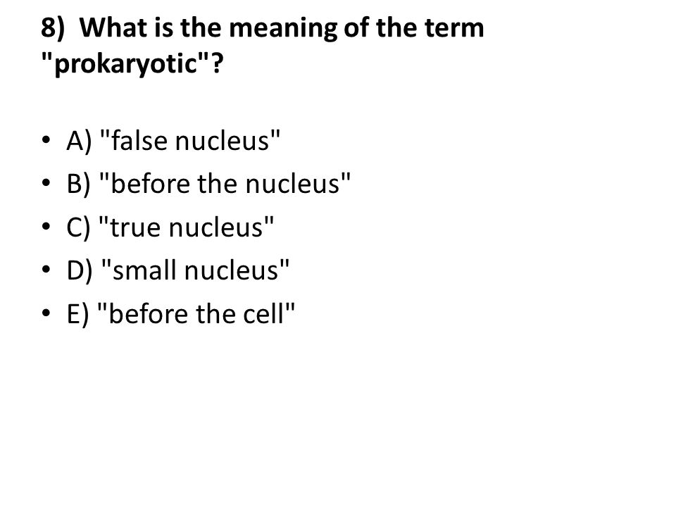 8) What is the meaning of the term prokaryotic