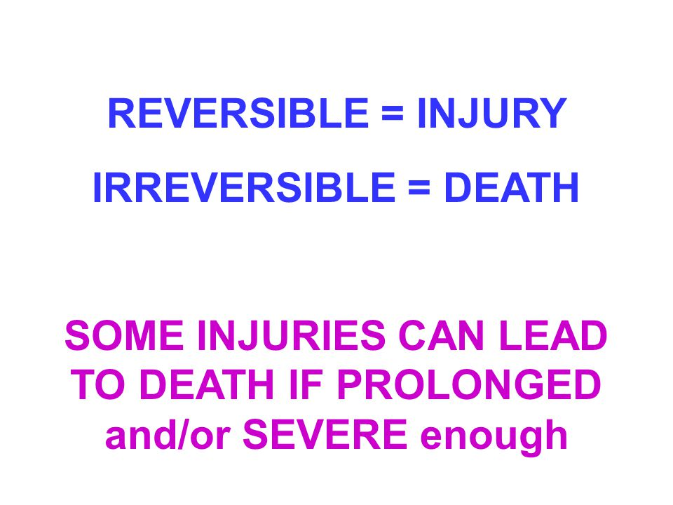 SOME INJURIES CAN LEAD TO DEATH IF PROLONGED and/or SEVERE enough