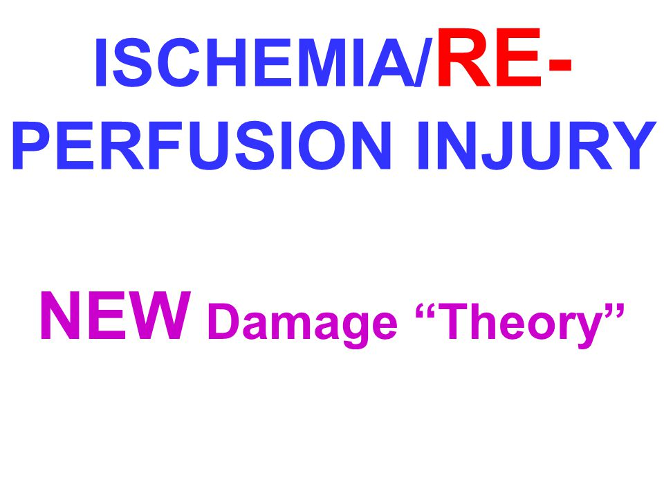ISCHEMIA/RE-PERFUSION INJURY