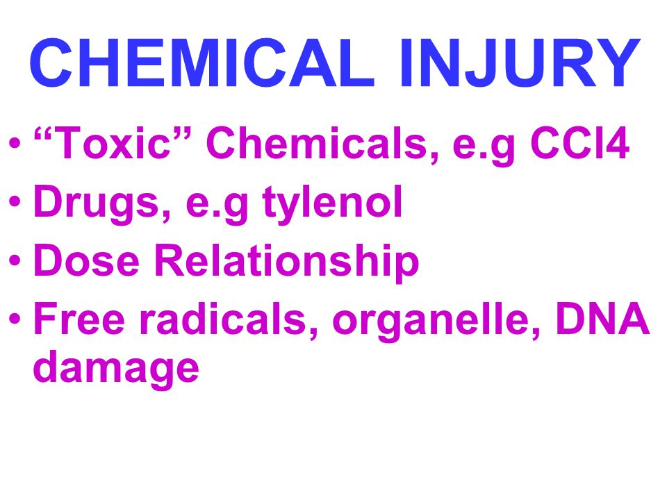 CHEMICAL INJURY Toxic Chemicals, e.g CCl4 Drugs, e.g tylenol