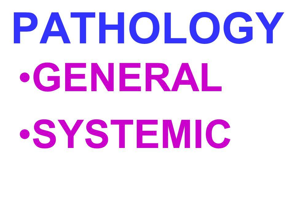 PATHOLOGY GENERAL SYSTEMIC General = Pathology I