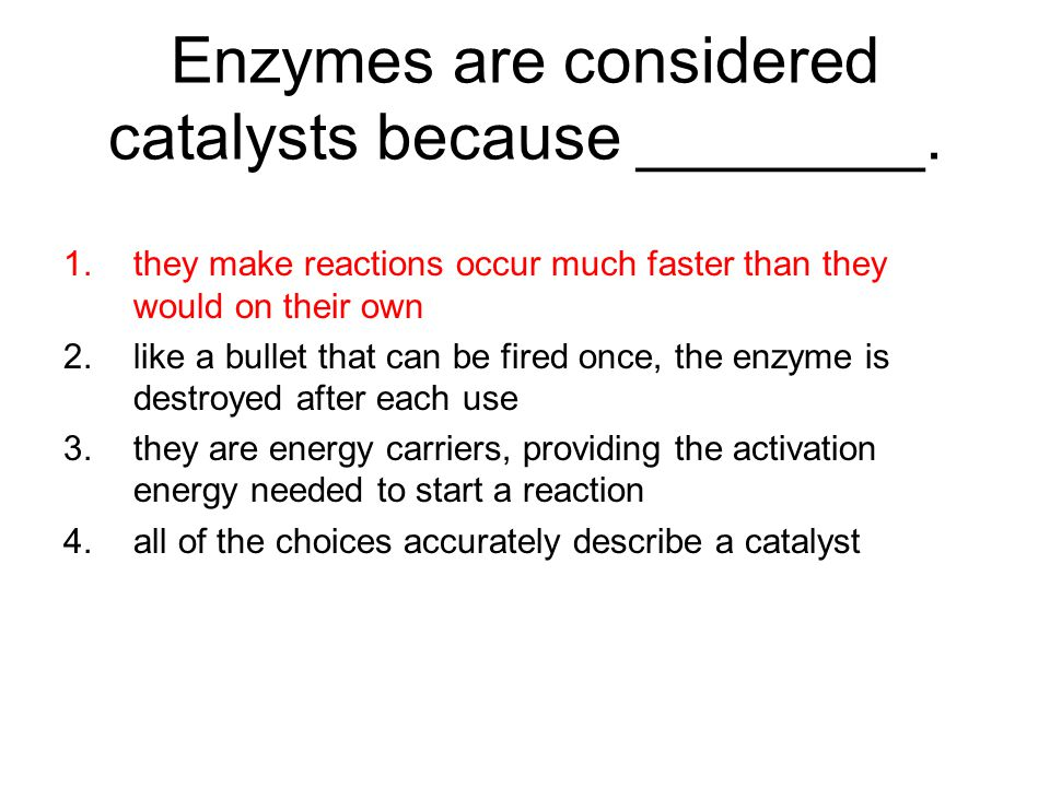 Enzymes are considered catalysts because ________.