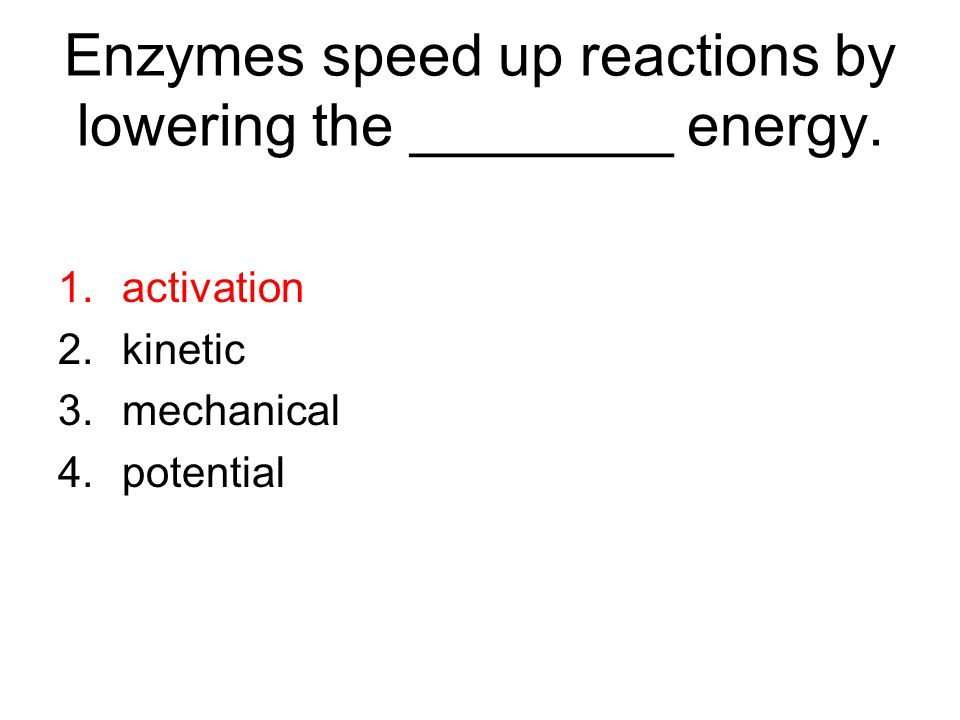 Enzymes speed up reactions by lowering the ________ energy.