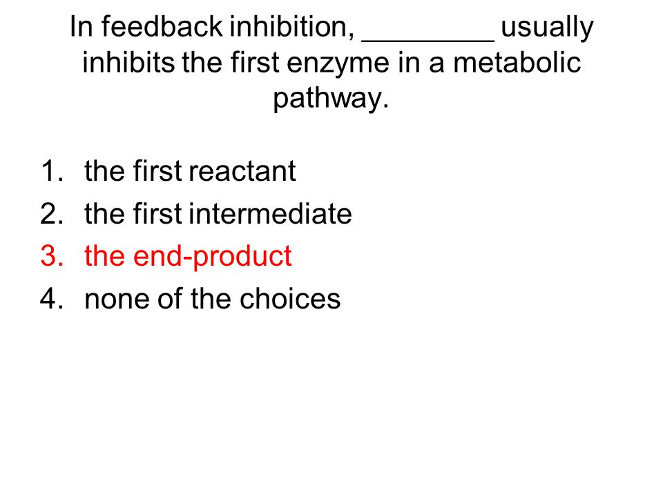 In feedback inhibition, ________ usually inhibits the first enzyme in a metabolic pathway.