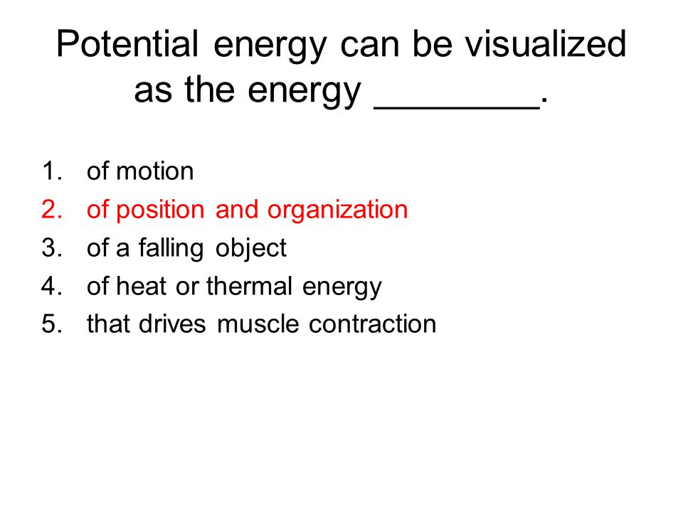 Potential energy can be visualized as the energy ________.
