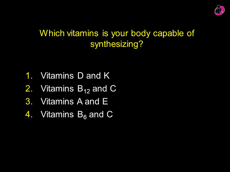 Which vitamins is your body capable of synthesizing