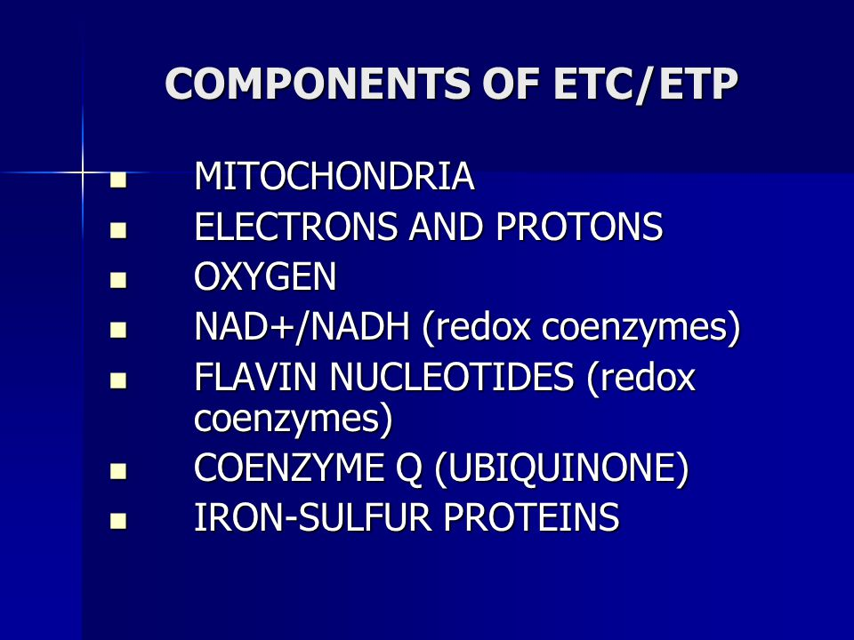 COMPONENTS OF ETC/ETP MITOCHONDRIA ELECTRONS AND PROTONS OXYGEN