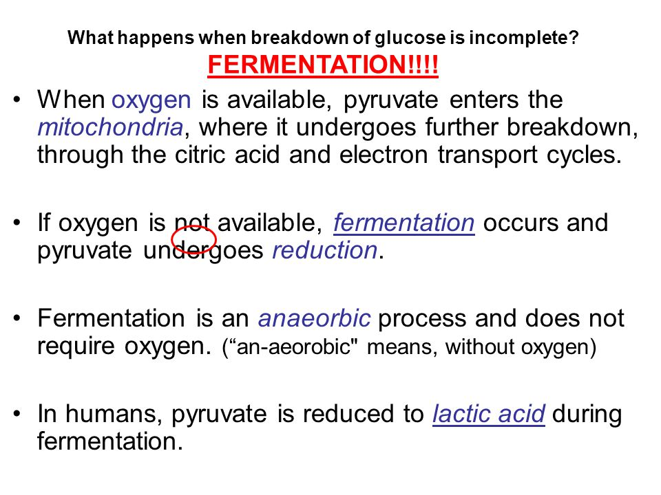 What happens when breakdown of glucose is incomplete
