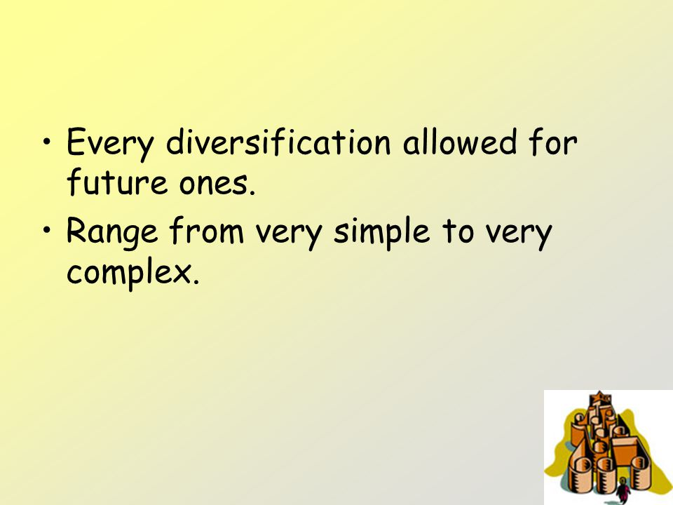 Every diversification allowed for future ones.
