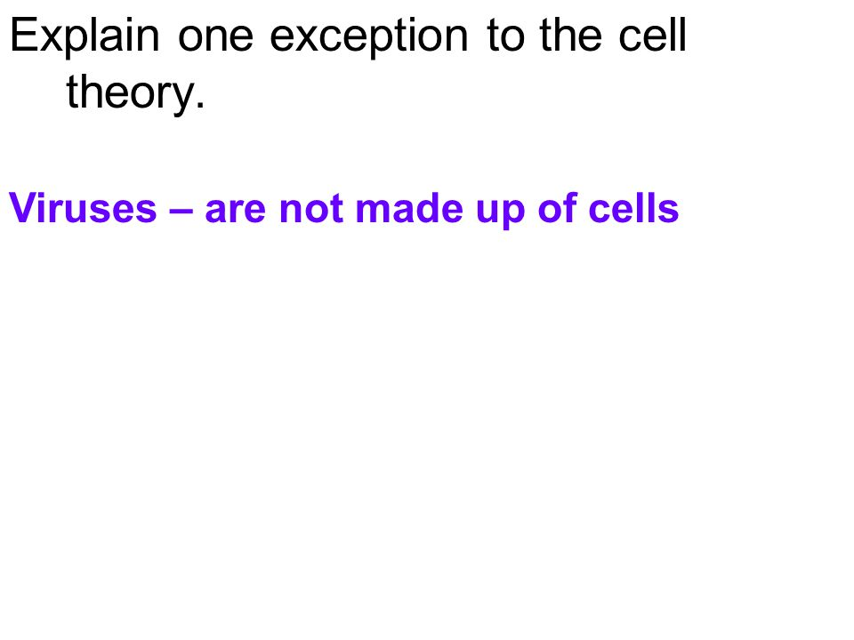 Explain one exception to the cell theory.