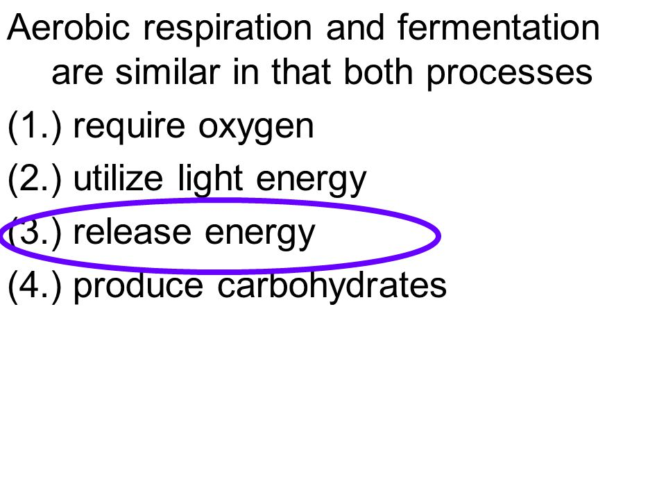 Aerobic respiration and fermentation are similar in that both processes