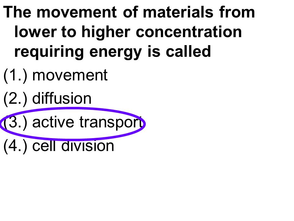 The movement of materials from lower to higher concentration requiring energy is called