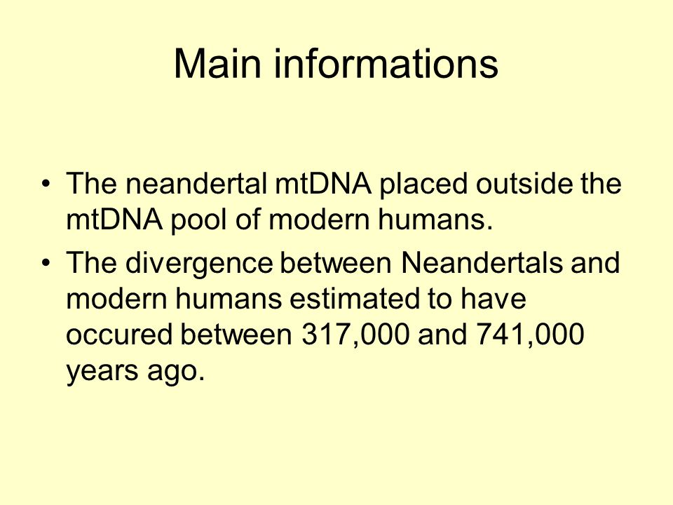 Main informations The neandertal mtDNA placed outside the mtDNA pool of modern humans.