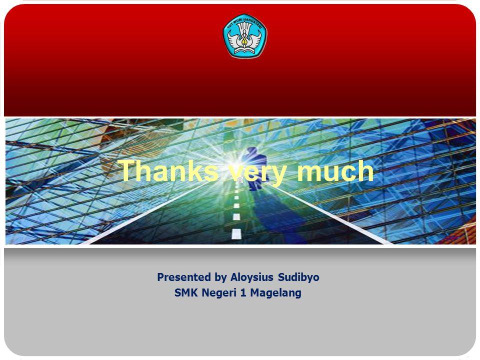 Presented by Aloysius Sudibyo SMK Negeri 1 Magelang