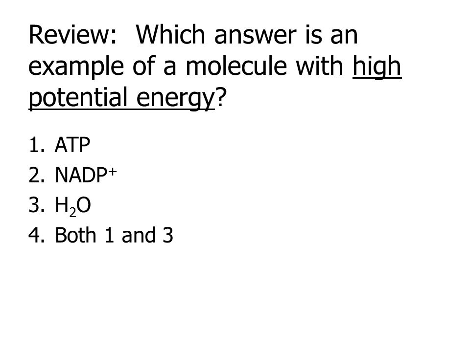 Answer: 5. Both 1 and 2 are high potential energy