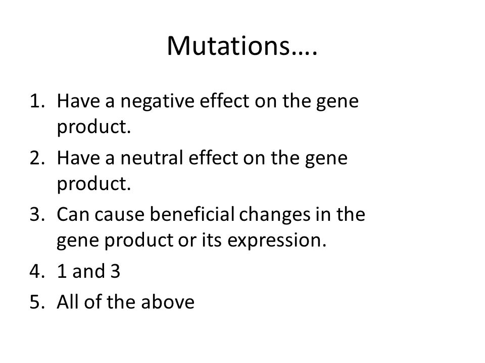 Mutations…. Have a negative effect on the gene product.