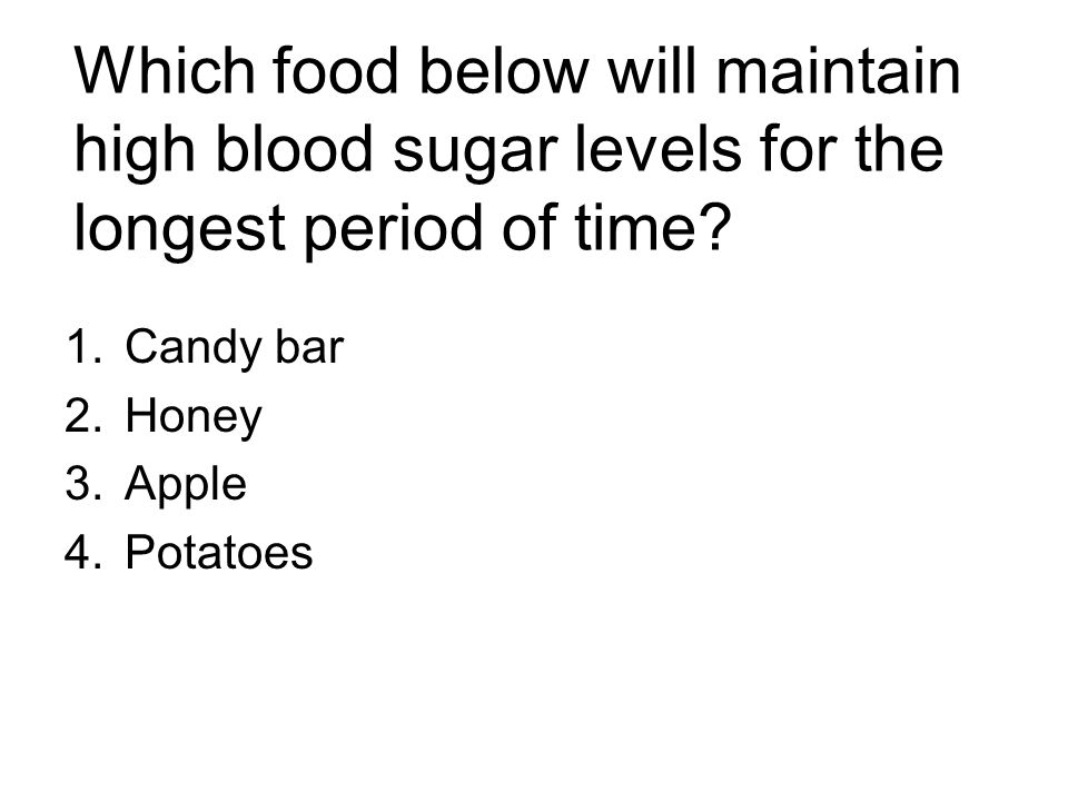 Which food below will maintain high blood sugar levels for the longest period of time