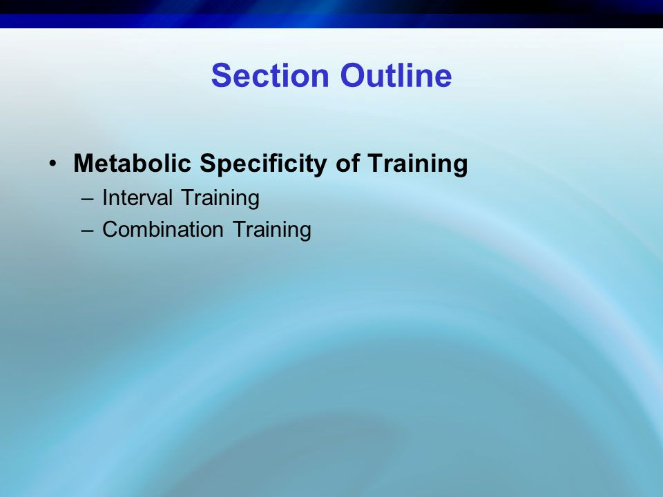 Section Outline Metabolic Specificity of Training Interval Training