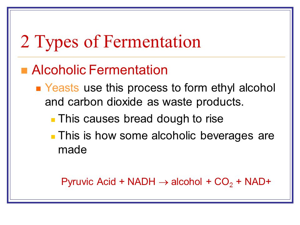 Pyruvic Acid + NADH  alcohol + CO2 + NAD+