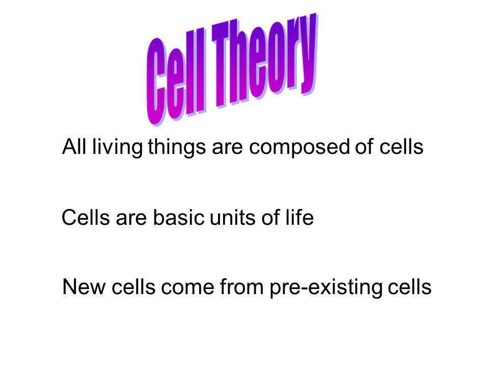 Cell Theory All living things are composed of cells