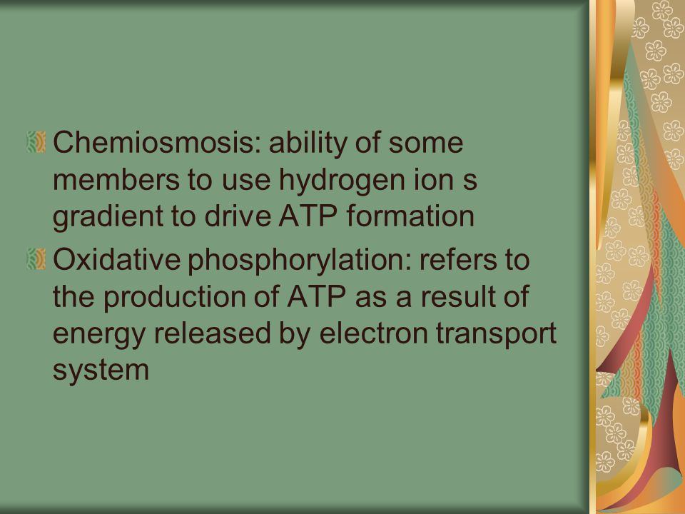 Chemiosmosis: ability of some members to use hydrogen ion s gradient to drive ATP formation