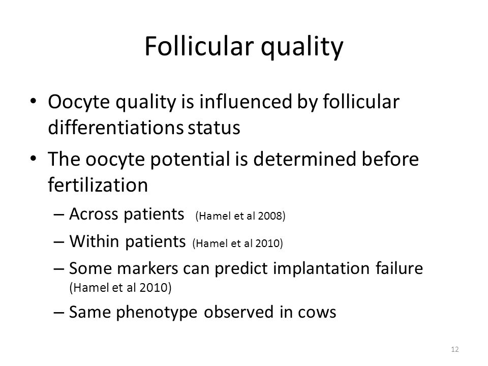 Follicular quality Oocyte quality is influenced by follicular differentiations status. The oocyte potential is determined before fertilization.