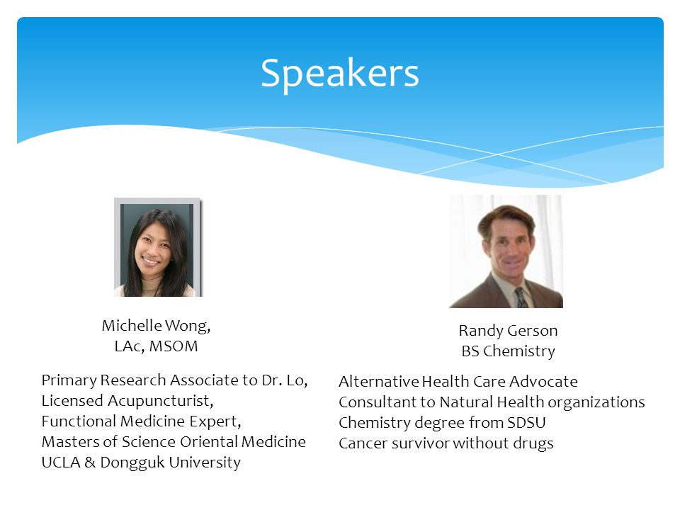 Speakers Michelle Wong, LAc, MSOM Randy Gerson BS Chemistry