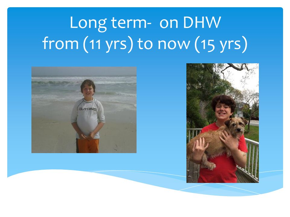 Long term- on DHW from (11 yrs) to now (15 yrs)