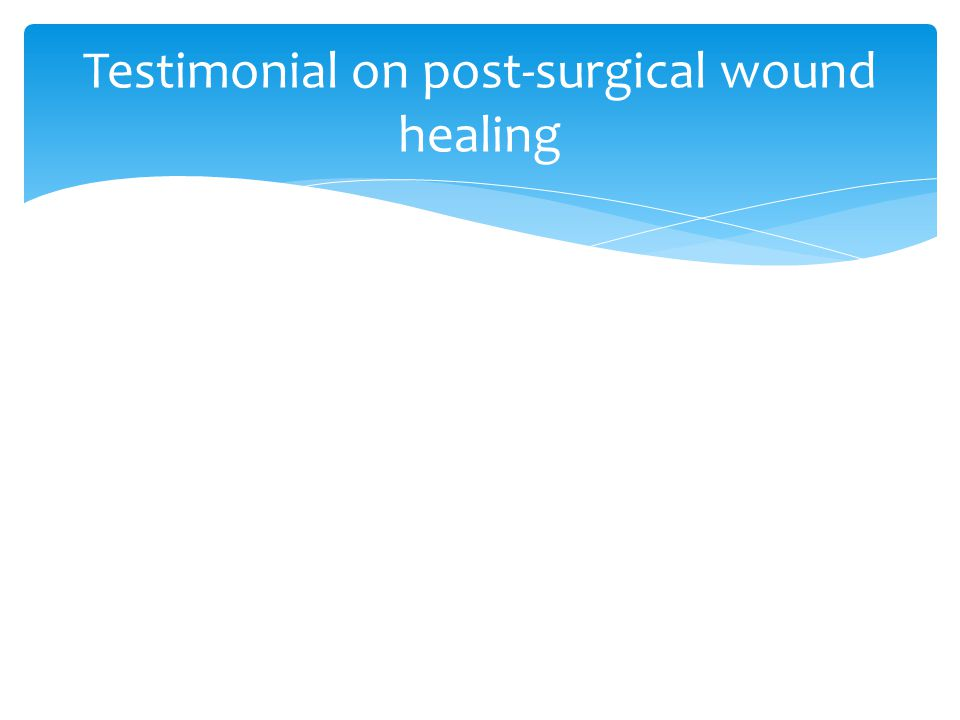 Testimonial on post-surgical wound healing