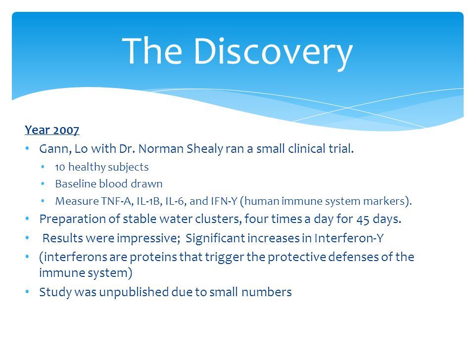 The Discovery Year 2007. Gann, Lo with Dr. Norman Shealy ran a small clinical trial. 10 healthy subjects.