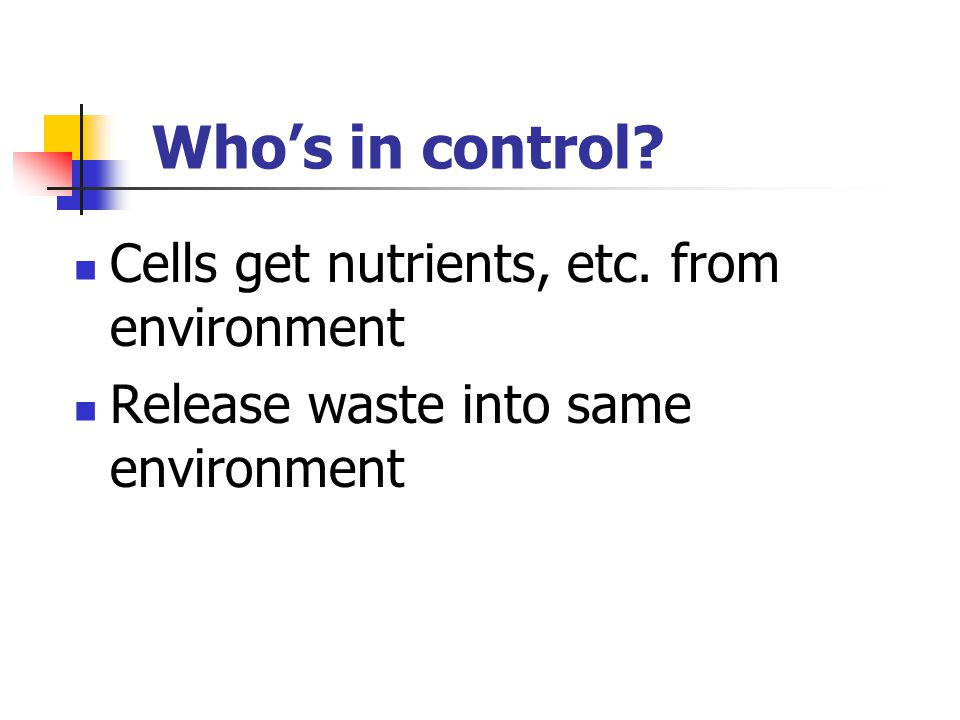 Who's in control Cells get nutrients, etc. from environment