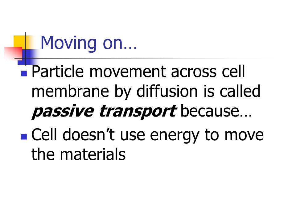 Moving on… Particle movement across cell membrane by diffusion is called passive transport because…
