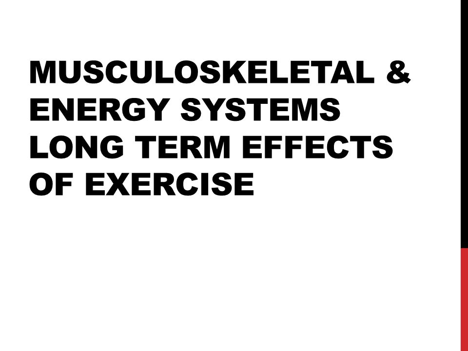 Musculoskeletal & energy systems Long term effects of exercise
