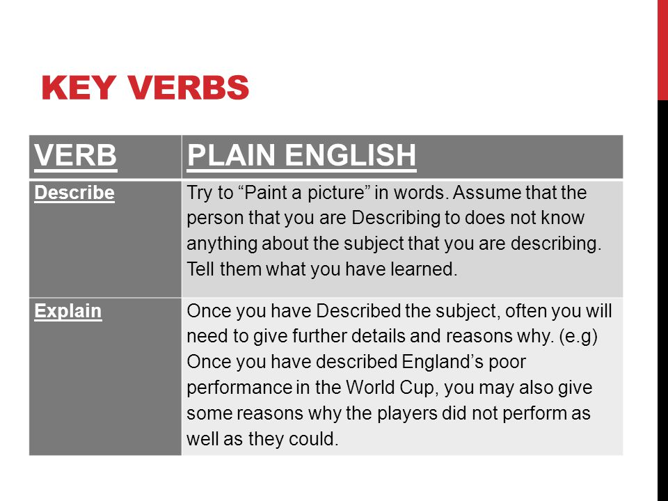 Key Verbs VERB PLAIN ENGLISH Describe