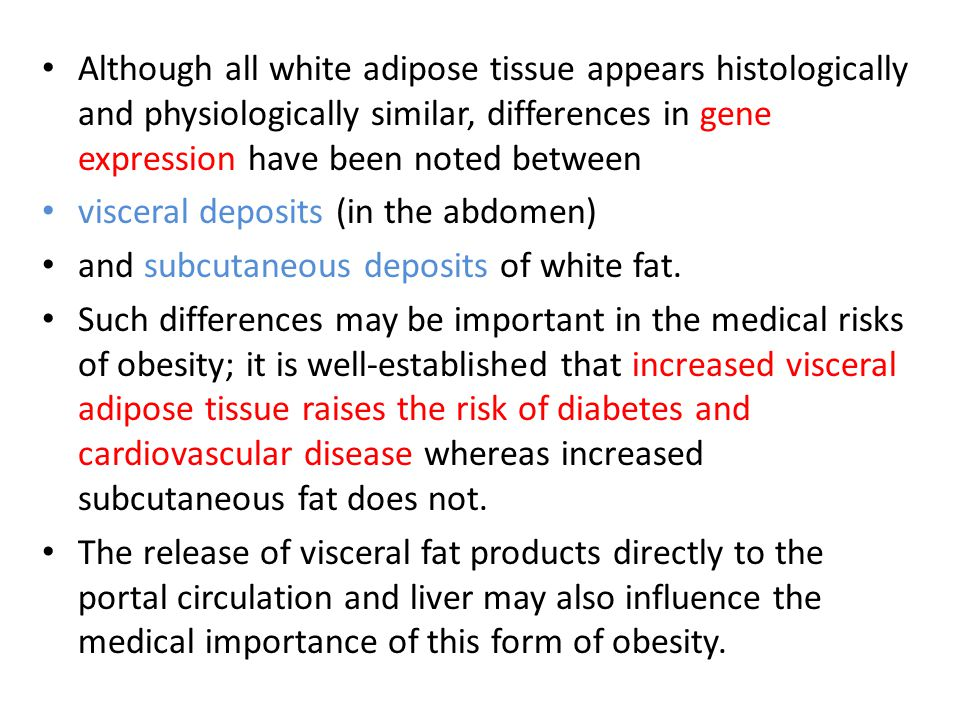 Although all white adipose tissue appears histologically and physiologically similar, differences in gene expression have been noted between