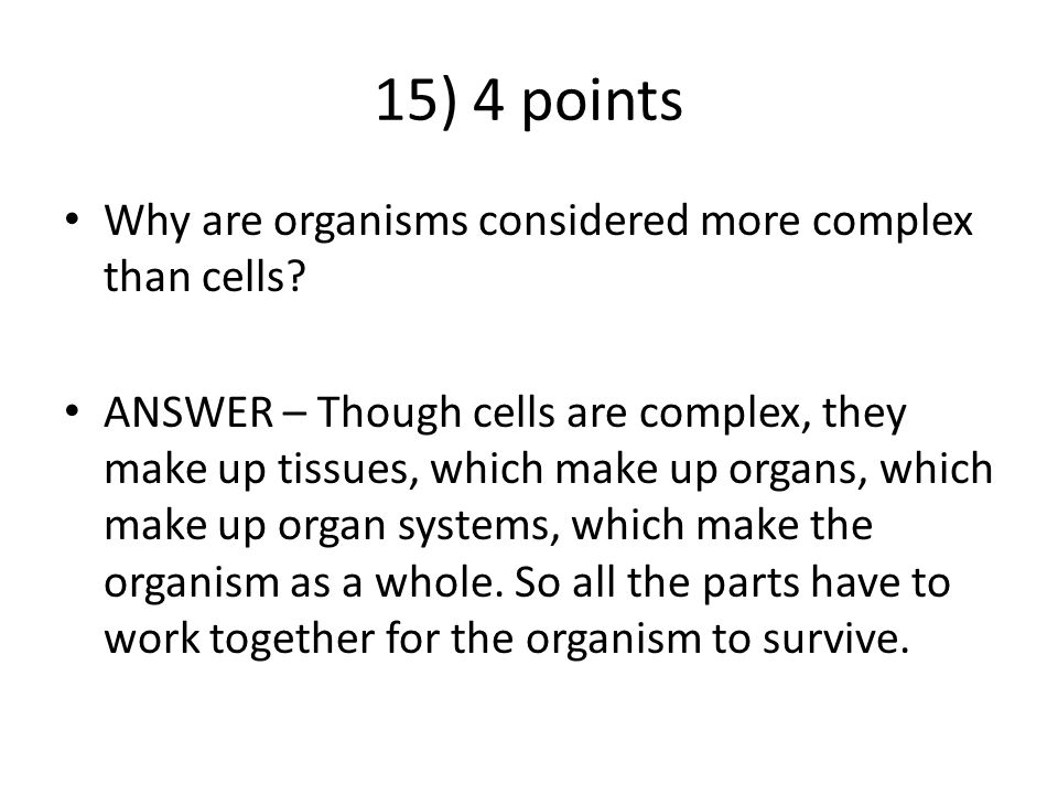 15) 4 points Why are organisms considered more complex than cells