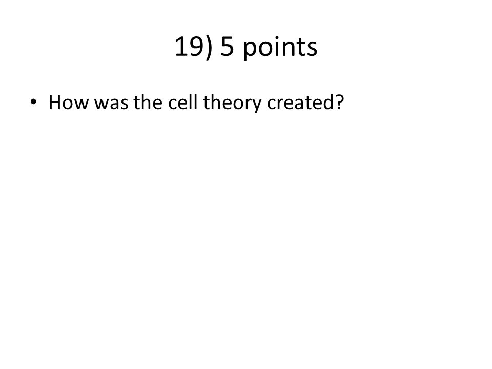 19) 5 points How was the cell theory created
