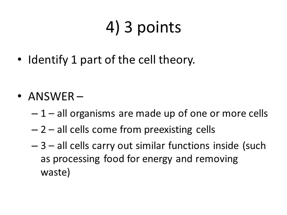 4) 3 points Identify 1 part of the cell theory. ANSWER –