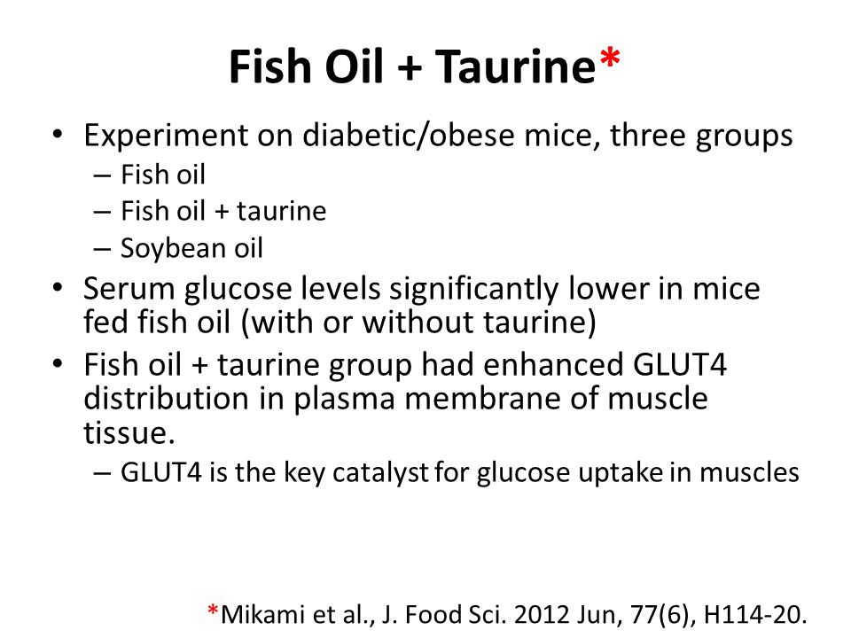 Fish Oil + Taurine* Experiment on diabetic/obese mice, three groups