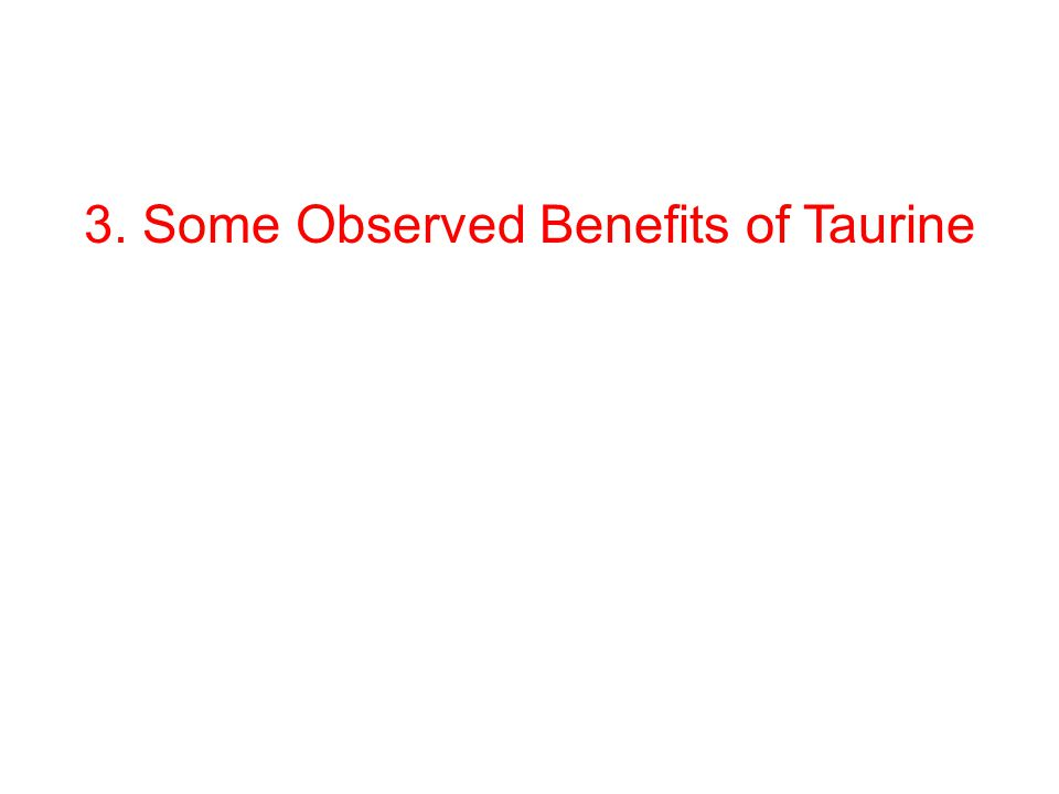 3. Some Observed Benefits of Taurine