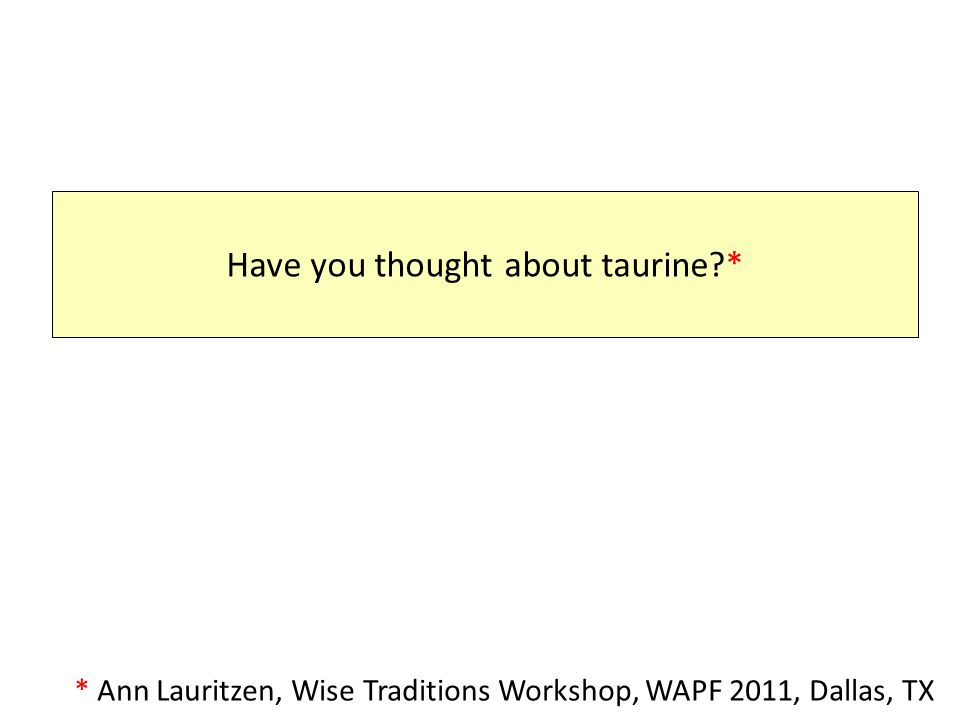 Have you thought about taurine *
