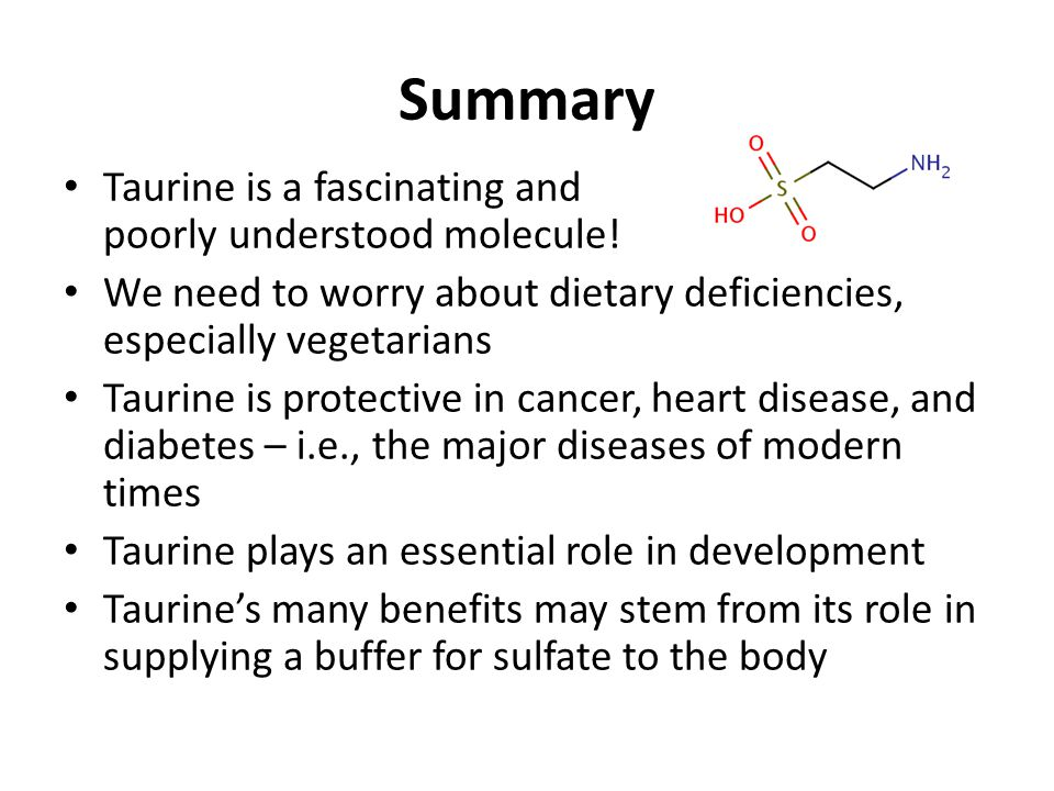 Summary Taurine is a fascinating and poorly understood molecule!