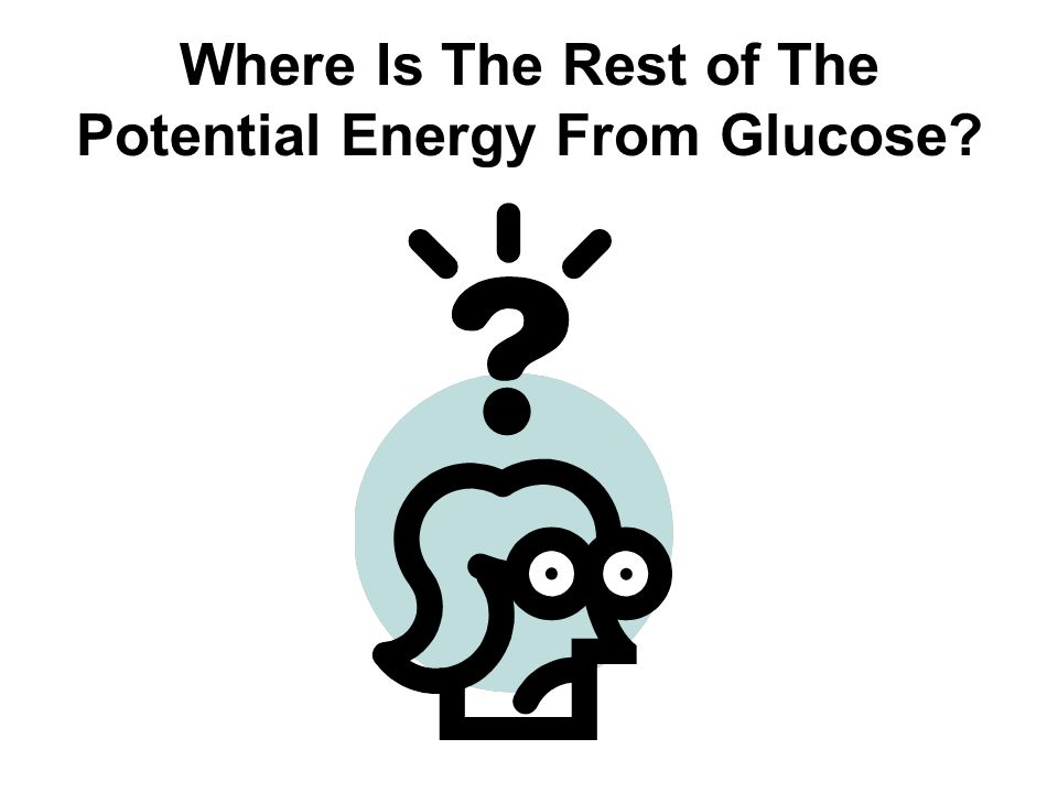 Where Is The Rest of The Potential Energy From Glucose