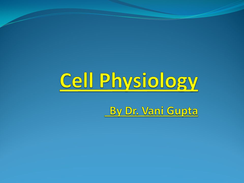 Cell Physiology By Dr. Vani Gupta